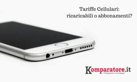 Tariffe Cellulari ricaricabili o abbonamenti