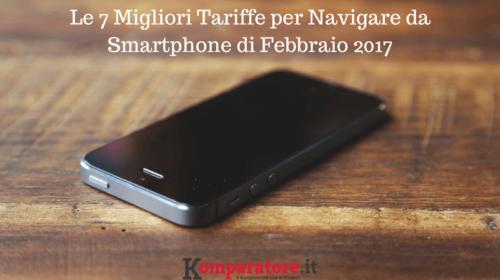 Le 7 Migliori Tariffe per Navigare da Smartphone di Febbraio 2017